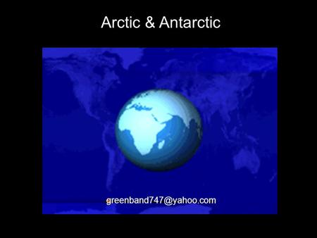 Arctic & Antarctic The Arctic is the region around the Earth's North Pole, opposite the Antarctic region around the South Pole.