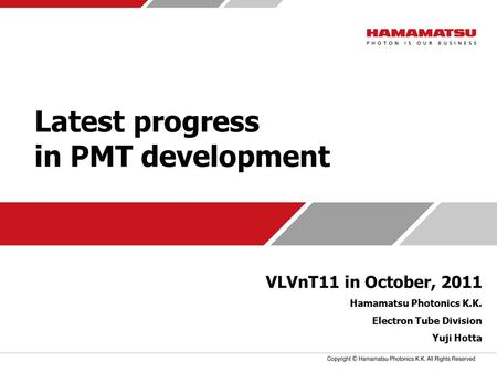 Latest progress in PMT development VLVnT11 in October, 2011 Hamamatsu Photonics K.K. Electron Tube Division Yuji Hotta.