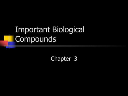 Important Biological Compounds Chapter 3. Carbohydrates Sugars, starches, cellulose Carbon, hydrogen, oxygen (CH 2 O) n 2:1 ratio hydrogen to oxygen like.