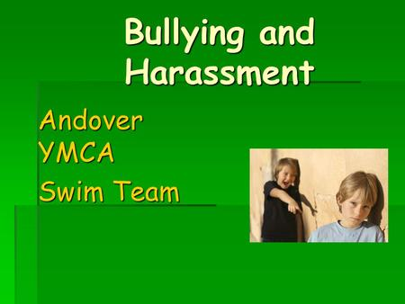 Bullying and Harassment Andover YMCA Swim Team. What are... bullyingandharassment?