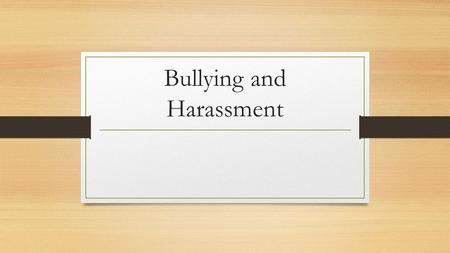 Bullying and Harassment. Bullying vs. Harassment Bullying is a type of violence in which one person uses threats, taunts, or violence to intimate another.