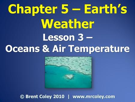 Lesson 3 – Oceans & Air Temperature © Brent Coley 2010 | www.mrcoley.com.