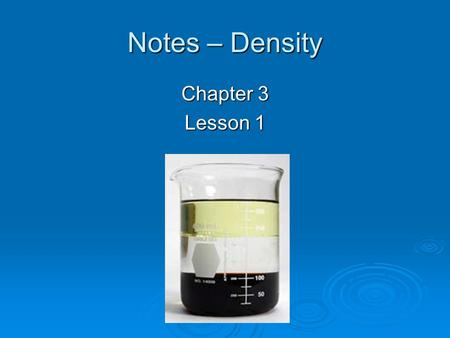 Notes – Density Chapter 3 Lesson 1. Density  Which would have more mass?  It depends on BOTH the size of the object AND the material contained inside.