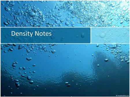 Density Notes. What is density? Density – mass per unit volume What does per mean? – Examples that use per: miles per hour meters per second $ per pound.