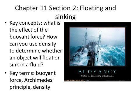 Chapter 11 Section 2: Floating and sinking Key concepts: what is the effect of the buoyant force? How can you use density to determine whether an object.