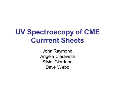 UV Spectroscopy of CME Currrent Sheets John Raymond Angela Ciaravella Silvio Giordano Dave Webb.