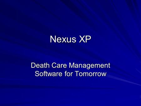 Nexus XP Death Care Management Software for Tomorrow.