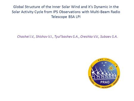 Global Structure of the Inner Solar Wind and it's Dynamic in the Solar Activity Cycle from IPS Observations with Multi-Beam Radio Telescope BSA LPI Chashei.