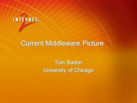 Current Middleware Picture Tom Barton University of Chicago Tom Barton University of Chicago.