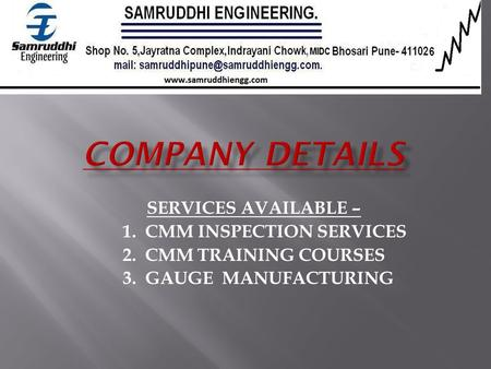 SERVICES AVAILABLE – 1. CMM INSPECTION SERVICES 2. CMM TRAINING COURSES 3. GAUGE MANUFACTURING.