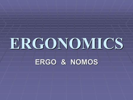 ERGONOMICS ERGO & NOMOS OCCUPATIONAL HAZARDS CHEMICAL PHYSICAL ERGONOMIC PSYCHOLOGIC BIOLOGIC.