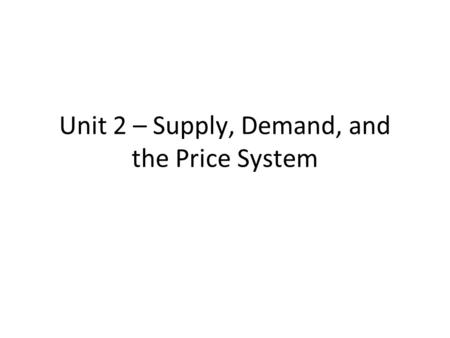Unit 2 – Supply, Demand, and the Price System. Table of Contents Microeconomics Demand Supply Equilibrium (Section includes Price Ceilings and Floors,