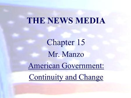 THE NEWS MEDIA Chapter 15 Mr. Manzo American Government: Continuity and Change.
