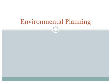 Environmental Planning. Evolution of Planning Planning as Design (1850-1950) Planning as regulation 1925 – Planning as Applied Science 1940 – Planning.