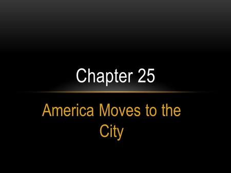 America Moves to the City Chapter 25. The Urban Frontier * By 1890 New York, Chicago & Philadelphia all had a population greater than 1 million *City.