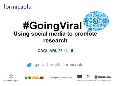 #GoingViral giulia_bonelli, formicablu Using social media to promote research CAGLIARI, 25.11.15.