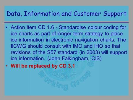 Data, Information and Customer Support Action Item CD 1.6 - Standardise colour coding for ice charts as part of longer term strategy to place ice information.