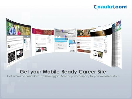 Get your Mobile Ready Career Site Get interested candidates by showing jobs & life at your company to your website visitors.
