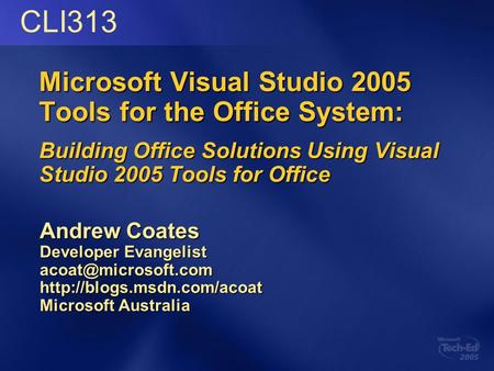 Microsoft Visual Studio 2005 Tools for the Office System: Building Office Solutions Using Visual Studio 2005 Tools for Office Andrew Coates Developer Evangelist.