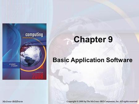 McGraw-Hill/Irwin Copyright © 2008 by The McGraw-Hill Companies, Inc. All rights reserved. Chapter 9 Basic Application Software.