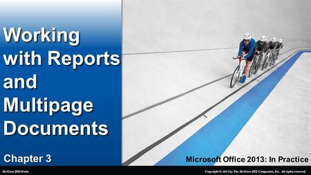 Microsoft Office 2013: In Practice Chapter 3 Working with Reports and Multipage Documents Copyright © 2014 by The McGraw-Hill Companies, Inc. All rights.