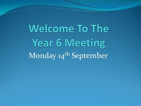 Monday 14 th September. Year 6 Staff Mrs Newby Mrs Grundy Additional support from Mrs Holt.