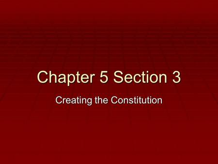 Chapter 5 Section 3 Creating the Constitution.  Great Compromise  Agreement providing a dual system of congressional representation  Three-Fifths Compromise.