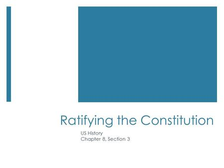 Ratifying the Constitution US History Chapter 8, Section 3.