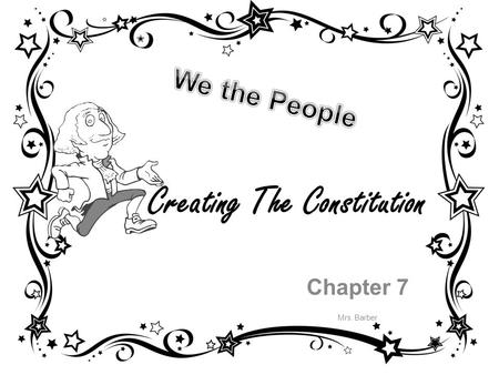 Creating The Constitution Chapter 7 Mrs. Barber. Chapter 7 Section 1 Governing a New Nation: page 204-209 1.What is a constitution? A ___________________________.