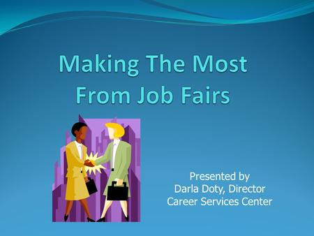 Presented by Darla Doty, Director Career Services Center.