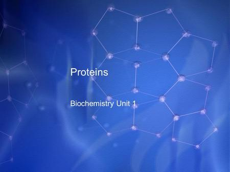 Proteins Biochemistry Unit 1. What You Need to Know! How to recognize protein by its structural formula The cellular function of proteins The four structural.