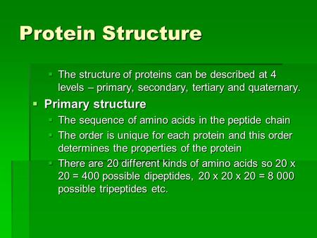 Protein Structure  The structure of proteins can be described at 4 levels – primary, secondary, tertiary and quaternary.  Primary structure  The sequence.