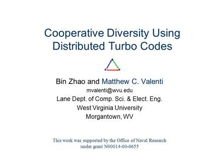 Cooperative Diversity Using Distributed Turbo Codes Bin Zhao and Matthew C. Valenti Lane Dept. of Comp. Sci. & Elect. Eng. West Virginia.