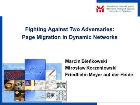 International Graduate School of Dynamic Intelligent Systems, University of Paderborn Fighting Against Two Adversaries: Page Migration in Dynamic Networks.