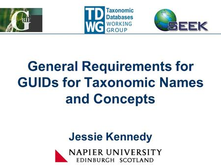 General Requirements for GUIDs for Taxonomic Names and Concepts Jessie Kennedy.