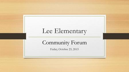 Lee Elementary Community Forum Friday, October 23, 2015.