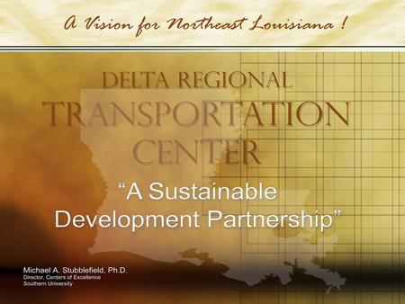 1. 2 Southern University Business & Research Park (SUBRP) Delta Regional Learning Center Components of Sustainable Development Delta Regional Transportation.