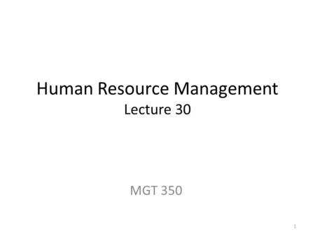 Human Resource Management Lecture 30 MGT 350 1. Topic Summary Lecture 1-10 2.