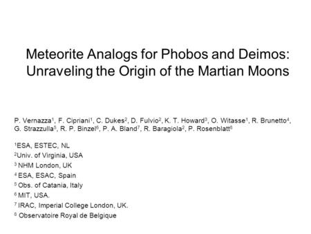Meteorite Analogs for Phobos and Deimos: Unraveling the Origin of the Martian Moons P. Vernazza 1, F. Cipriani 1, C. Dukes 2, D. Fulvio 2, K. T. Howard.