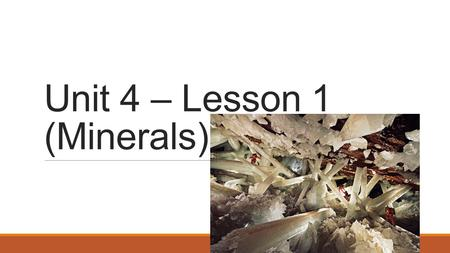 Unit 4 – Lesson 1 (Minerals). Common Traits among Minerals Mineral: a naturally occurring, usually inorganic solid that has a definite crystalline structure.