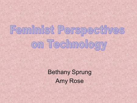 Bethany Sprung Amy Rose. From Science to Technology Traditional Model: –Technology as applied science Science discovers – creative Technology applies.