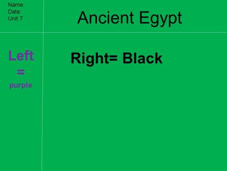 Ancient Egypt Name: Date: Unit 7 Left = purple Right= Black.