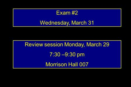 Exam #2 Wednesday, March 31 Review session Monday, March 29 7:30 –9:30 pm Morrison Hall 007.