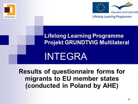 1 Lifelong Learning Programme Projekt GRUNDTVIG Multilateral INTEGRA Results of questionnaire forms for migrants to EU member states (conducted in Poland.