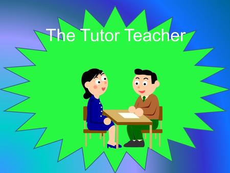 The Tutor Teacher. Is this how it feels? Which way now???