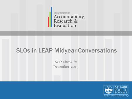 SLO Check-in December 2015 SLOs in LEAP Midyear Conversations.