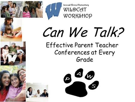 Can e Talk? Effective Parent Teacher Conferences at Every Grade Can We Talk? Effective Parent Teacher Conferences at Every Grade Locust Grove Elementary.