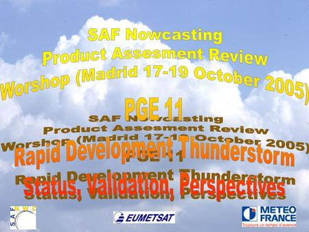 SAF - Nowcasting Product Assessment Review Worshop (Madrid 17 – 18 – 19 0ctober 2005 Yann Guillou Météo-France (DPR) Page 1/8 Long duration validation.