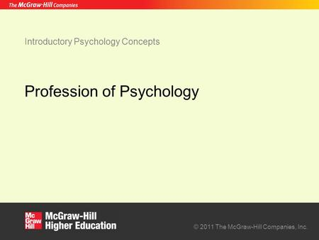 © 2011 The McGraw-Hill Companies, Inc. Introductory Psychology Concepts Profession of Psychology.
