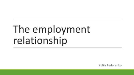 The employment relationship Yuliia Fedorenko. Definitions Resignation (quitting): the formal notice to an employer of voluntary termination of employment.